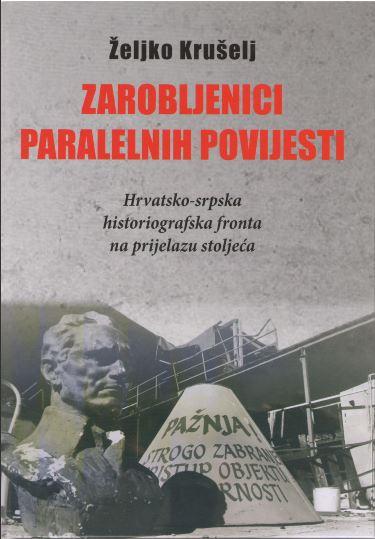 NOVA KNJIGA Željko Krušelj, Zarobljenici paralelnih povijesti